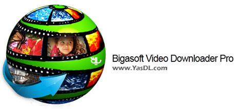 Bigasoft Video Downloader Pro 3.11.4.5964 Crack